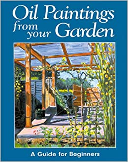 Oil paintings from your garden a guide for beginners for Oil painting instructions for beginners