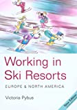 Victoria Pybus Working in Ski Resorts: Europe and North America (Working in Ski Resorts: Europe & North America)