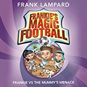 Frankie vs the Mummy's Menace: Frankie's Magic Football, Book 4 | Frank Lampard