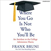 Where You Go Is Not Who You'll Be: An Antidote to the College Admissions Mania | [Frank Bruni]