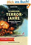 Schweizer Terrorjahre: Das geheime Ab...