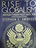 Rise to Globalism: American Foreign Policy Since 1938; Fourth Edition (Pelican) (v. 8) (0140226222) by Stephen E. Ambrose