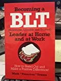 img - for Becoming a BLT Leader at Home and at Work book / textbook / text book