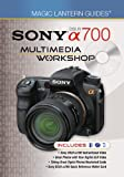 Sony DSLR a700 Multimedia Workshop [With Sony Dslr A700 Quick Reference Wallet Card and 2 DVDs] (Magic Lantern Guides Multimedia Workshop)