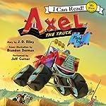Axel the Truck: Field Trip | J. D. Riley