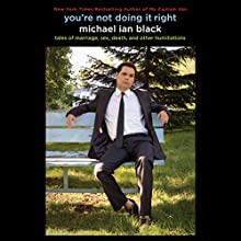 You're Not Doing It Right: Tales of Marriage, Sex, Death, and Other Humiliations (       UNABRIDGED) by Michael Ian Black Narrated by Michael Ian Black