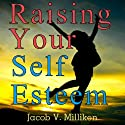Raising Your Self Esteem: Overcoming Pessimistic Patterns (       UNABRIDGED) by Jacob V. Milliken Narrated by Claton Butcher