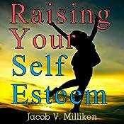 Raising Your Self Esteem: Overcoming Pessimistic Patterns | [Jacob V. Milliken]