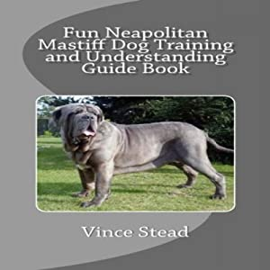 Fun Neapolitan Mastiff Dog Training and Understanding Guide Book | [Vince Stead]