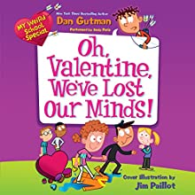 My Weird School Special: Oh, Valentine, We've Lost Our Minds! (       UNABRIDGED) by Dan Gutman Narrated by Andy Paris