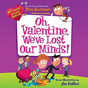 My Weird School Special: Oh, Valentine, We've Lost Our Minds! Audiobook