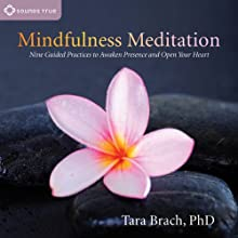 Mindfulness Meditation: Nine Guided Practices to Awaken Presence and Open Your Heart  by Tara Brach