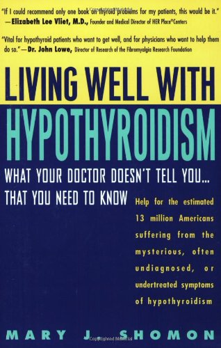 Living Well with Hypothyroidism: What Your Doctor Doesn&#39;t Tell You... That You Need to Know