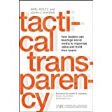 Tactical Transparency: How Leaders Can Leverage Social Media to Maximize Value and Build their Brand ~ Shel Holtz
