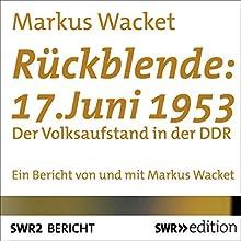 Rückblende: 17. Juni 1953: Der Volksaufstand in der DDR (       ungekürzt) von Markus Wacket Gesprochen von: Markus Wacket