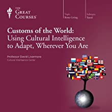 Customs of the World: Using Cultural Intelligence to Adapt, Wherever You Are  by The Great Courses, David Livermore Narrated by Professor David Livermore