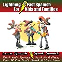 Lightning-fast Spanish for Kids and Families: Learn Spanish, Speak Spanish, Teach Kids Spanish - Quick as a Flash, Even if You Don't Speak a Word Now! (Spanish Edition) Audiobook by Carolyn Woods Narrated by Sylvia Roldán Dohi