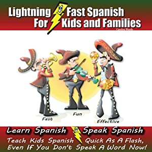 Lightning-fast Spanish for Kids and Families: Learn Spanish, Speak Spanish, Teach Kids Spanish - Quick as a Flash, Even if You Don't Speak a Word Now! (Spanish Edition) | [Carolyn Woods]