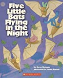Five Little Bats Flying in the Night (0439799619) by Steve Metzger