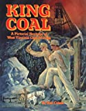 King Coal: A Pictorial Heritage of West Virginia Coal Mining (0933126530) by Stan Cohen