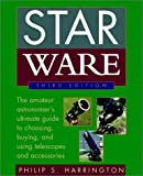 Star Ware: The Amateur Astronomer's Ultimate Guide to Choosing Buying and Using Telescopes and Accessories