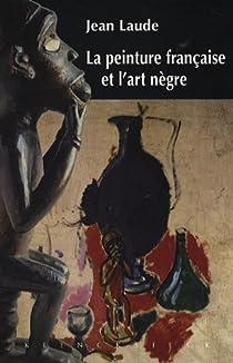 La peinture fran�aise et : Contribution � l'�tude des sources du fauvisme et du cubisme par Laude