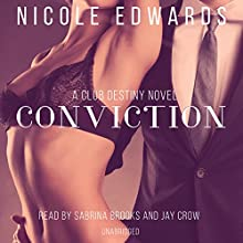 Conviction: A Club Destiny Novel, Book 1 (       UNABRIDGED) by Nicole Edwards Narrated by Sabrina Brooks, Jay Crow