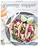 Yummy Supper: 100 Fresh, Luscious & Honest Recipes from a (Gluten-Free) Omnivore