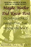 img - for Maybe Mother Did Know Best:: Old-Fashioned Parenting the Modern Way book / textbook / text book