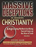 img - for Massive Deceptions in Modern Christianity: (Vol. 1) Exposing Myths & Sacrificing Sacred Cows on the Altar of Truth (The Christian MythBuster Series: The Last Days Edition) book / textbook / text book