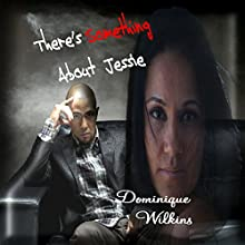 There's Something about Jessie (       UNABRIDGED) by Dominique Wilkins Narrated by Kim Norman