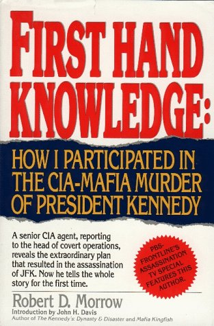 First Hand Knowledge : How I Participated in the CIA-Mafia Murder of President Kennedy: Robert D. Morrow: 9781561711796: Amazon.com: Books
