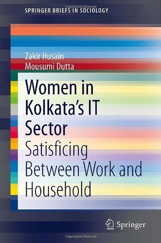 Women in Kolkata's IT Sector: Satisficing Between Work and Household (SpringerBriefs in Sociology) by Husain, Zakir, Dutta, Mousumi (2013) Paperback