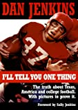 I'll Tell You One Thing: The Untold Truth About Texas, America & College Football, With Pictures to Prove It