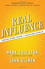 Real Influence: Persuade Without Pushing and Gain Without Giving In