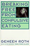 Breaking Free from Compulsive Eating (0452270847) by Roth, Geneen