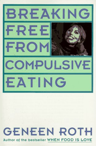 Breaking Free from Compulsive Eating, Roth,Geneen