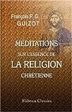 echange, troc François Pierre Guillaume Guizot - Méditations sur l'essence de la religion chrétienne