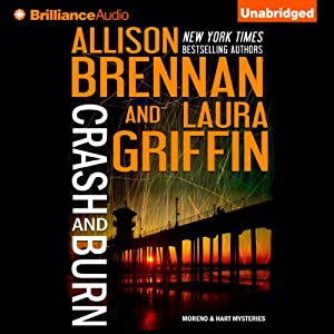 Crash and Burn: Moreno & Hart Mysteries, Book 1 | [Allison Brennan, Laura Griffin]