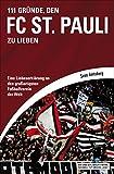 111 Gr�nde, den FC St. Pauli zu lieben: Eine Liebeserkl�rung an den gro�artigsten Fu�ballverein der Welt