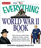 David White The Everything World War II Book: From the Rise of the Third Reich to V-J Day - All the People, Places, Battles, and Key Events You Need to Know ... and Key Events You Need to Know (Everything)