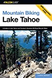 Mountain Biking Lake Tahoe: A Guide To Lake Tahoe And Truckee's Greatest Off-Road Bicycle Rides (Regional Mountain Biking Series)