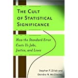 "The Cult of Statistical Significance: How the Standard Error Costs Us Jobs, Justice, and Lives (Economics, Cognition, and Society)von ""Stephen Thomas Ziliak"""