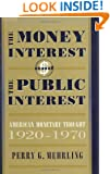 The Money Interest and the Public Interest: American Monetary Thought, 1920-1970 (Harvard Economic Studies)