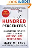 Hundred Percenters: Challenge Your Employees to Give It Their All, and They'll Give You Even More, Second Edition