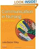 Communication in Nursing, 7e (Communication in Nursing (Balzer-Riley))