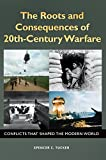 img - for The Roots and Consequences of 20th-Century Warfare: Conflicts That Shaped the Modern World book / textbook / text book