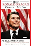 How Ronald Reagan Changed My Life (0060524006) by Robinson, Peter