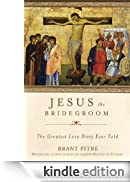 Jesus the Bridegroom: The Greatest Love Story Ever Told [Edizione Kindle]