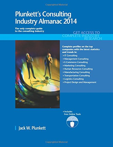 Plunkett's Consulting Industry Almanac 2014: Consulting Industry Market Research, Statistics, Trends & Leading Compa